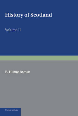 History of Scotland: Volume 2, From the Accession of Mary Stewart to the Revolution of 1689: To the Present Time (Paperback)