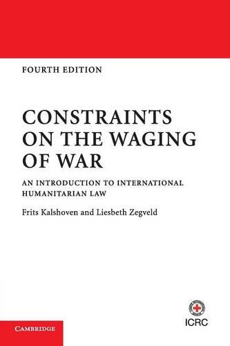 Constraints on the Waging of War: An Introduction to International Humanitarian Law (Paperback)