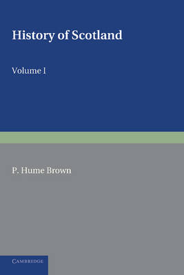 History of Scotland: Volume 1, To the Accession of Mary Stewart: To the Present Time (Paperback)