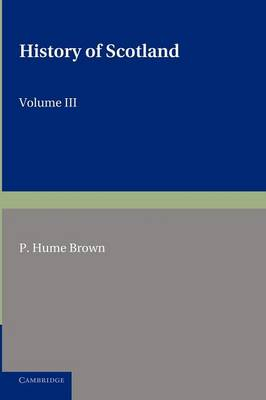 History of Scotland: Volume 3, from the Revolution of 1689 to the Year 1910: History of Scotland: Volume 3, From the Revolution of 1689 to the Year 1910 Volume 3 (Paperback)