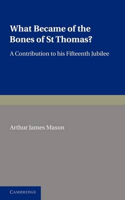What Became of the Bones of St Thomas?: A Contribution to his Fifteenth Jubilee (Paperback)