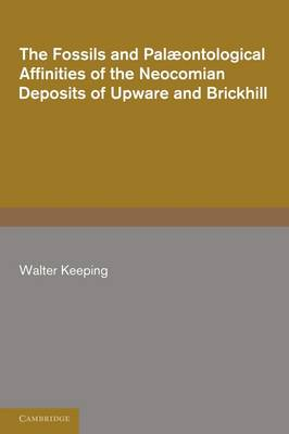 The Fossils and Palaeontological Affinities of the Neocomian Deposits of Upware and Brickhill (Cambridgeshire and Bedfordshire) (Paperback)