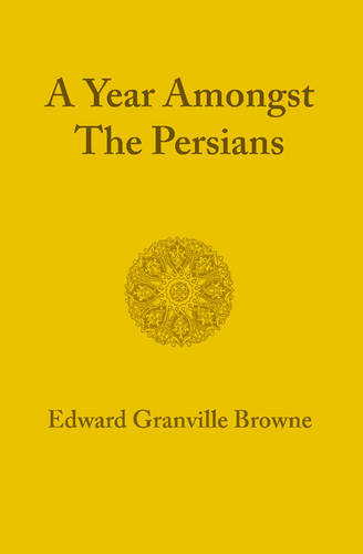 A Year amongst the Persians: Impressions as to the Life, Character, and Thought of the People of Persia Received during Twelve Months' Residence in that Country in the Years 1887-1888 (Paperback)