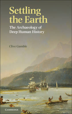 Settling the Earth: The Archaeology of Deep Human History (Paperback)