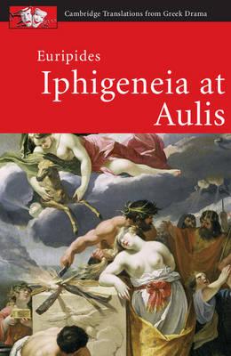 Euripides: Iphigeneia at Aulis - Cambridge Translations from Greek Drama (Paperback)