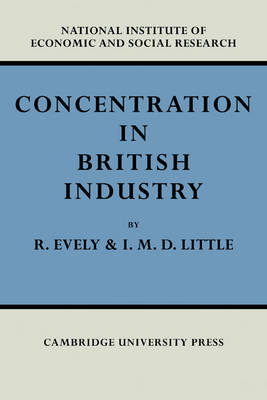 Concentration in British Industry: An Empirical Study of the Structure of Industrial Production 1935-51 (Paperback)