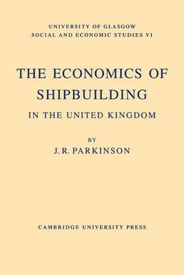 The Economics of Shipbuilding in the United Kingdom (Paperback)
