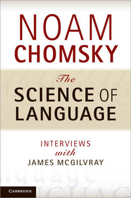 The Science of Language: Interviews with James McGilvray (Paperback)