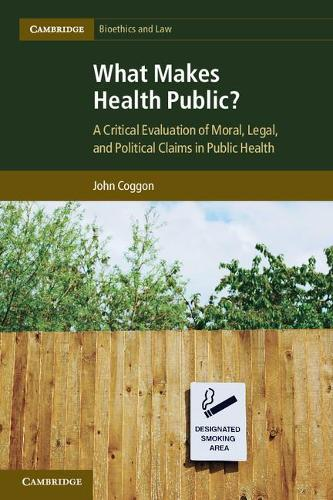What Makes Health Public?: A Critical Evaluation of Moral, Legal, and Political Claims in Public Health - Cambridge Bioethics and Law 15 (Paperback)