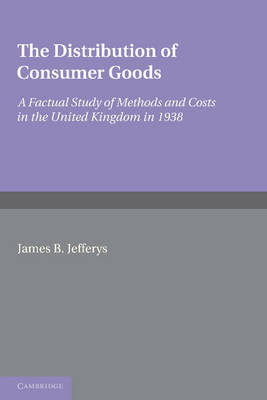 The Distribution of Consumer Goods: A Factual Study of Methods and Costs in the United Kingdom in 1938 (Paperback)