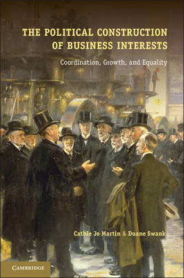 Cambridge Studies in Comparative Politics: The Political Construction of Business Interests: Coordination, Growth, and Equality (Paperback)