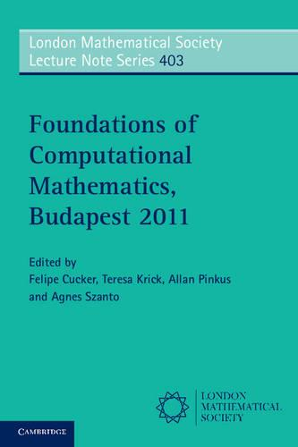 London Mathematical Society Lecture Note Series: Foundations of Computational Mathematics, Budapest 2011 Series Number 403 (Paperback)