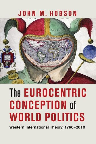 The Eurocentric Conception of World Politics: Western International Theory, 1760-2010 (Paperback)