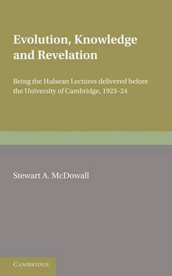 Evolution, Knowledge and Revelation: Being the Hulsean Lectures Delivered before the University of Cambridge 1923-1924 (Paperback)