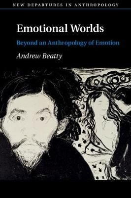 New Departures in Anthropology: Emotional Worlds: Beyond an Anthropology of Emotion (Paperback)