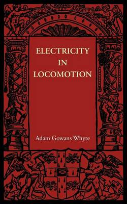 Electricity in Locomotion: An Account of its Mechanism, its Achievements, and its Prospects (Paperback)