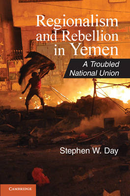 Regionalism and Rebellion in Yemen: A Troubled National Union - Cambridge Middle East Studies 37 (Paperback)