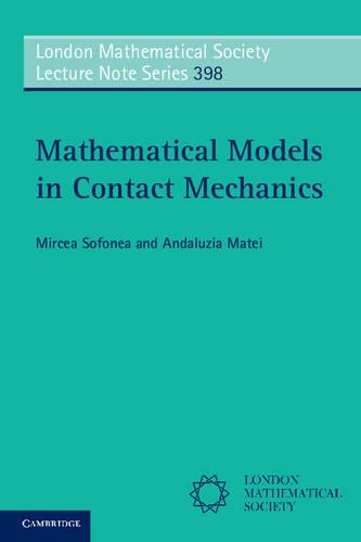 Mathematical Models in Contact Mechanics - London Mathematical Society Lecture Note Series 398 (Paperback)