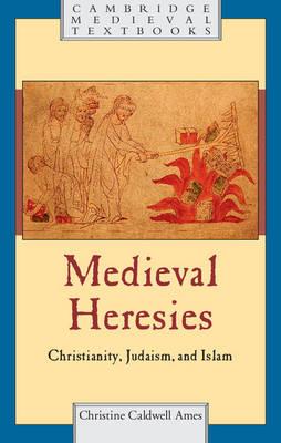 Medieval Heresies: Christianity, Judaism, and Islam - Cambridge Medieval Textbooks (Paperback)