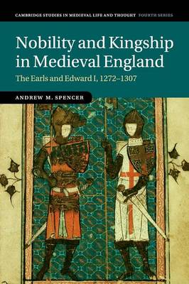 Nobility and Kingship in Medieval England: The Earls and Edward I, 1272-1307 - Cambridge Studies in Medieval Life and Thought: Fourth Series 91 (Paperback)