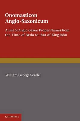 Onomasticon Anglo-Saxonicum: A List of Anglo-Saxon Proper Names from the Time of Beda to that of King John (Paperback)