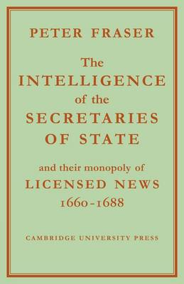 The Intelligence of the Secretaries of State: And their Monopoly of Licensed News (Paperback)