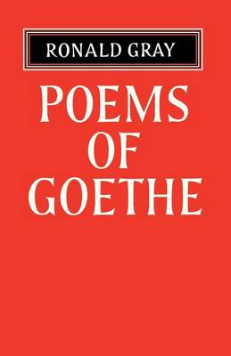 Poems of Goethe: A Selection with Introduction and Notes by Ronald Gray (Paperback)