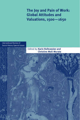 The Joy and Pain of Work: Global Attitudes and Valuations, 1500-1650 - International Review of Social History Supplements 19 (Paperback)