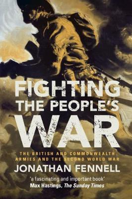 Fighting the People's War: The British and Commonwealth Armies and the Second World War - Armies of the Second World War (Paperback)