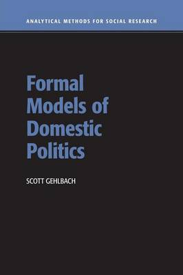 Formal Models of Domestic Politics - Analytical Methods for Social Research (Paperback)