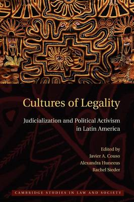 Cultures of Legality: Judicialization and Political Activism in Latin America - Cambridge Studies in Law and Society (Paperback)