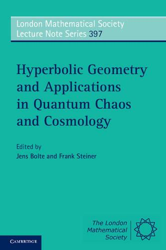Hyperbolic Geometry and Applications in Quantum Chaos and Cosmology - London Mathematical Society Lecture Note Series 397 (Paperback)