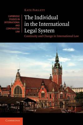 Cambridge Studies in International and Comparative Law: The Individual in the International Legal System: Continuity and Change in International Law Series Number 75 (Paperback)