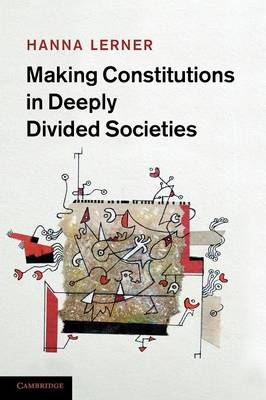 Making Constitutions in Deeply Divided Societies (Paperback)