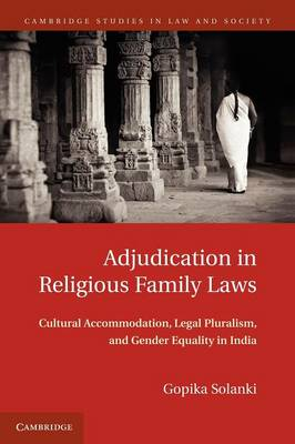 Adjudication in Religious Family Laws: Cultural Accommodation, Legal Pluralism, and Gender Equality in India - Cambridge Studies in Law and Society (Paperback)