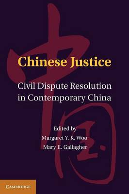 Chinese Justice: Civil Dispute Resolution in Contemporary China (Paperback)