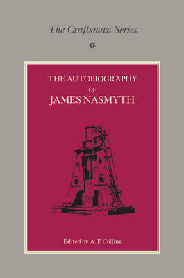 The Craftsman Series: The Autobiography of James Nasmyth (Paperback)