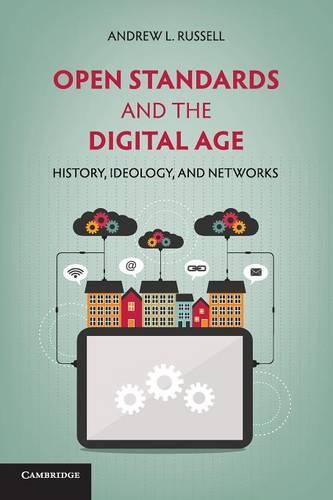 Open Standards and the Digital Age: History, Ideology, and Networks - Cambridge Studies in the Emergence of Global Enterprise (Paperback)