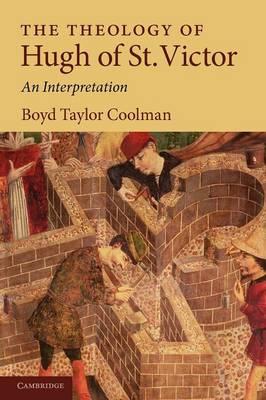 The Theology of Hugh of St. Victor: An Interpretation (Paperback)