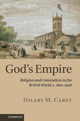 God's Empire: Religion and Colonialism in the British World, c.1801-1908 (Paperback)