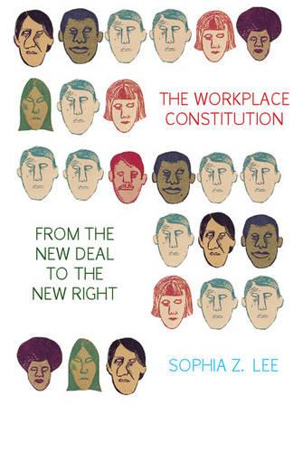 Studies in Legal History: The Workplace Constitution from the New Deal to the New Right (Paperback)