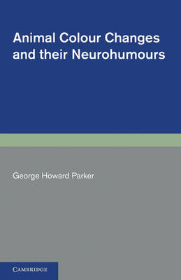 Animal Colour Changes and their Neurohumours: A Survey of Investigations 1910-1943 (Paperback)