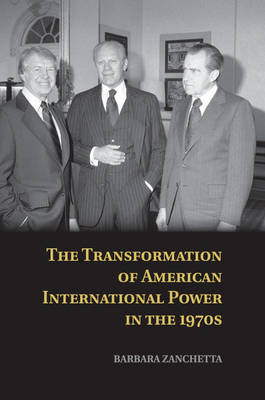 The Transformation of American International Power in the 1970s (Paperback)