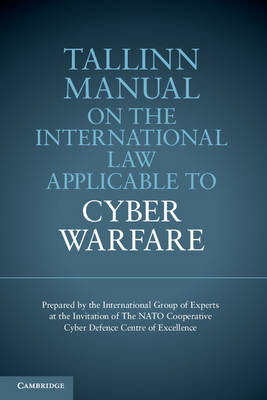 Tallinn Manual on the International Law Applicable to Cyber Warfare (Paperback)