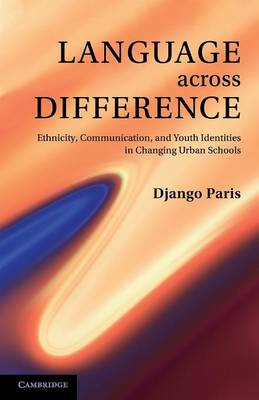 Language across Difference: Ethnicity, Communication, and Youth Identities in Changing Urban Schools (Paperback)