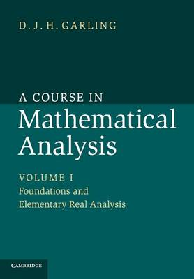 A Course in Mathematical Analysis: Foundations and Elementary Real Analysis Volume 1 (Paperback)
