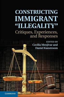 Constructing Immigrant 'Illegality': Critiques, Experiences, and Responses (Paperback)
