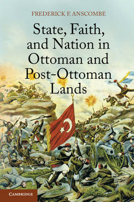 State, Faith, and Nation in Ottoman and Post-Ottoman Lands (Paperback)
