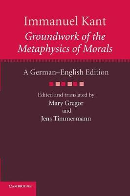 Immanuel Kant: Groundwork of the Metaphysics of Morals: A German-English edition - The Cambridge Kant German-English Edition (Paperback)