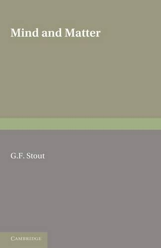 Mind and Matter: The First of Two Volumes Based on the Gifford Lectures Delivered in the University of Edinburgh in 1919 and 1921 (Paperback)